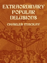 Extraordinary Popular Delusions ebook by Charles Mackay