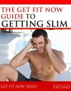 Get Fit Now: The Definitive Guide To Getting Slim ebook by Charles River Editors