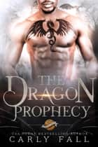 The Dragon Prophecy ebook by Carly Fall