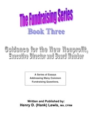 The Fundraising Series: Book 3 - Guidance For The New Nonprofit ebook by Henry D. (Hank) Lewis