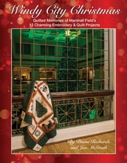 Windy City Christmas - Quilted Memories of Marshall Field's • 15 Charming Embroidery & Quilt Projects ebook by Diana Richards,Jan McGrath