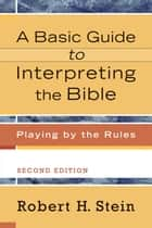 A Basic Guide to Interpreting the Bible ebook by Robert H. Stein