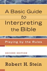 A Basic Guide to Interpreting the Bible - Playing by the Rules ebook by Robert H. Stein