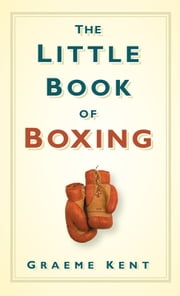 The Little Book of Boxing ebook by Graeme Kent