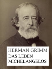 Das Leben Michelangelos ebook by Herman Grimm
