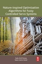 Nature-Inspired Optimization Algorithms for Fuzzy Controlled Servo Systems ebook by Radu-Emil Precup, Radu-Codrut David