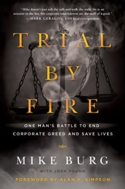 Trial by Fire - One Man's Battle to End Corporate Greed and Save Lives ebook by Mike Burg,Josh Young,Alan Simpson