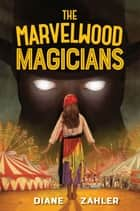 The Marvelwood Magicians ebook by Diane Zahler