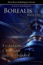Borealis: A Space Anthology - Borealis, #1 ebook by P.I. Barrington, J. Morgan, Gail R. Delaney
