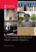 The Routledge Handbook of Muslim-Jewish Relations ebook by Josef Meri
