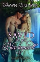 Saved by My Blackguard - Linked Across Time, #1 ebook by Dawn Brower