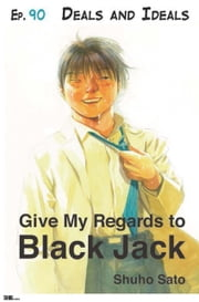 Give My Regards to Black Jack - Ep.90 Deals and Ideals (English version) ebook by Shuho Sato