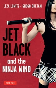 Jet Black and the Ninja Wind ebook by Leza Lowitz,Shogo Oketani