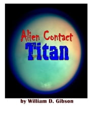 Alien Contact: Titan ebook by William D. Gibson