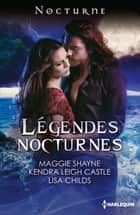 Légendes nocturnes - 3 nouvelles inédites ebook by Maggie Shayne, Kendra Leigh Castle, Lisa Childs