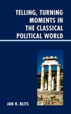 Telling, Turning Moments in the Classical Political World ebook by Jan H. Blits