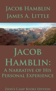Jacob Hamblin: A Narrative of His Personal Experience - Faith-Promoting Series, Book 5 ebook by Jacob Hamblin, James A. Little