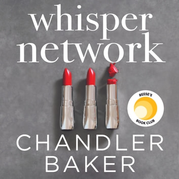 Whisper Network - A Reese Witherspoon x Hello Sunshine Book Club Pick audiobook by Chandler Baker