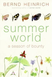Summer World - A Season of Bounty ebook by Bernd Heinrich