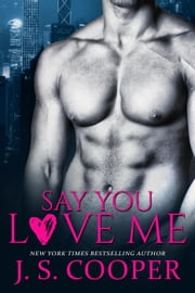 Say You Love Me ebook by J. S. Cooper