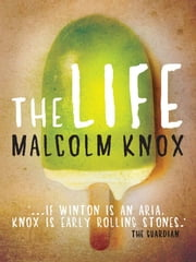 The Life - A Novel ebook by Malcolm Knox