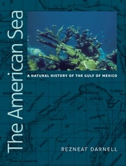 The American Sea - A Natural History of the Gulf of Mexico ebook by Rezneat Milton Darnell