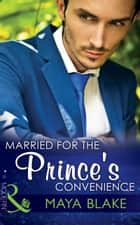 Married for the Prince's Convenience (Mills & Boon Modern) 電子書籍 by Maya Blake