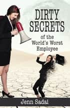 Dirty Secrets of the World's Worst Employee eBook by Jenn Sadai