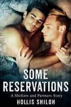 Some Reservations - shifters and partners, #6 ebook by Hollis Shiloh