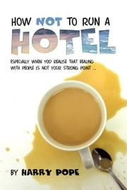 How not to run a Hotel ebook by Harry Pope