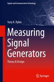 Measuring Signal Generators - Theory & Design ebook by Yuriy K. Rybin