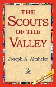 The Scouts of the Valley ebook by Altsheler, Joseph A.