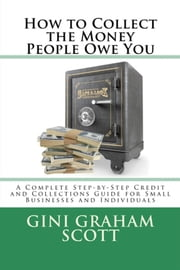 How to Collect the Money People Owe You ebook by Gini Graham Scott
