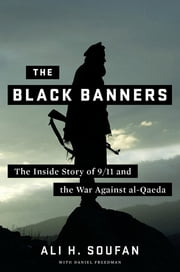 The Black Banners: The Inside Story of 9/11 and the War Against al-Qaeda ebook by Ali H. Soufan,Daniel Freedman