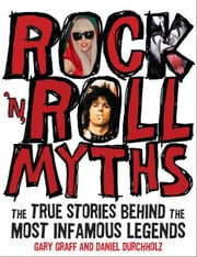 Rock 'n' Roll Myths: The True Stories Behind the Most Infamous Legends ebook by Gary Graff, Daniel Durchholz
