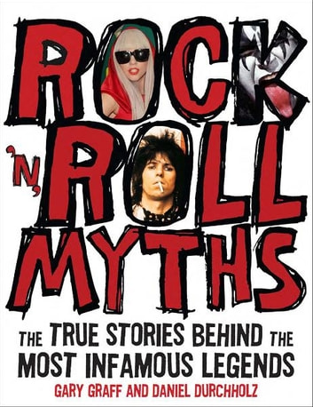 Rock 'n' Roll Myths: The True Stories Behind the Most Infamous Legends ebook by Gary Graff,Daniel Durchholz