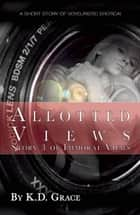 Allotted Views - A short story of voyeuristic erotica ebook by K. D. Grace