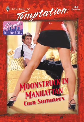 Moonstruck In Manhattan (Mills & Boon Temptation) ebook by Cara Summers