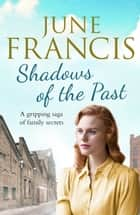 Shadows of the Past - A gripping saga of family secrets ebook by June Francis