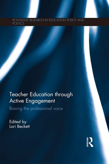 Teacher Education through Active Engagement - Raising the professional voice ebook by