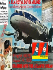 Flight 607E A KLM Royal Dutch Airlines Lockheed Super Constellation Crashes Into The Atlantic Ocean August 14, 1958 ebook by Robert Grey Reynolds Jr
