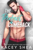 The Perfect Comeback ebook by Kacey Shea