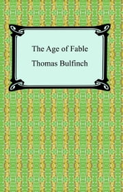 The Age of Fable, or Stories of Gods and Heroes ekitaplar by Thomas Bulfinch