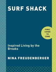 Surf Shack - Inspired Living by the Breaks ebook by Nina Freudenberger,Brittany Ambridge