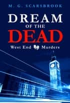 Dream of the Dead - West End Murders, Book 1 ebook by M. G. Scarsbrook