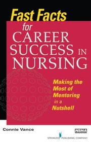 Fast Facts for Career Success in Nursing - Making the Most of Mentoring in a Nutshell ebook by