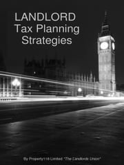 Landlord Tax Planning Strategies ebook by PROPERTY118 LIMITED 'THE LANDLORDS UNION',MARK ALEXANDER,MARK SMITH