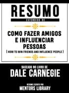 Resumo Estendido De Como Fazer Amigos E Influenciar Pessoas (How To Win Friends And Influence People) - Baseado No Livro De Dale Carnegie eBook by Mentors Library