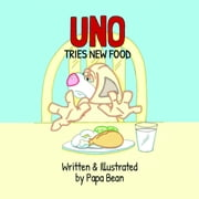 Uno Tries New Food ebook by Papa Bean