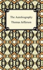 The Autobiography of Thomas Jefferson ebook by Thomas Jefferson